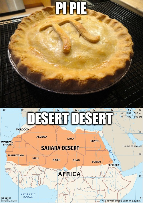 Sahara = Desert in swahili |  PI PIE; DESERT DESERT | image tagged in memes | made w/ Imgflip meme maker
