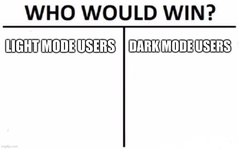 who would though |  LIGHT MODE USERS; DARK MODE USERS | image tagged in memes,who would win | made w/ Imgflip meme maker