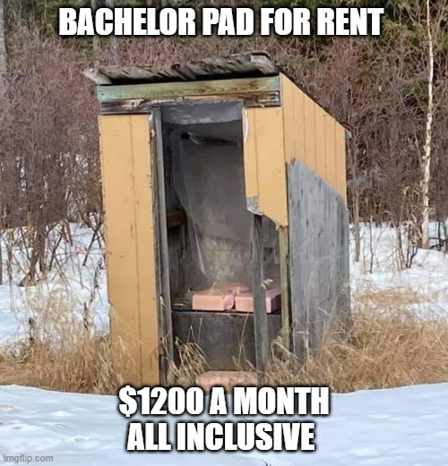 real estate 2021 |  BACHELOR PAD FOR RENT; $1200 A MONTH ALL INCLUSIVE | image tagged in apartment,real estate | made w/ Imgflip meme maker