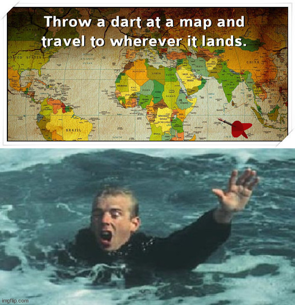 My vacation went swimmingly. | image tagged in travel,darts,map,memes | made w/ Imgflip meme maker