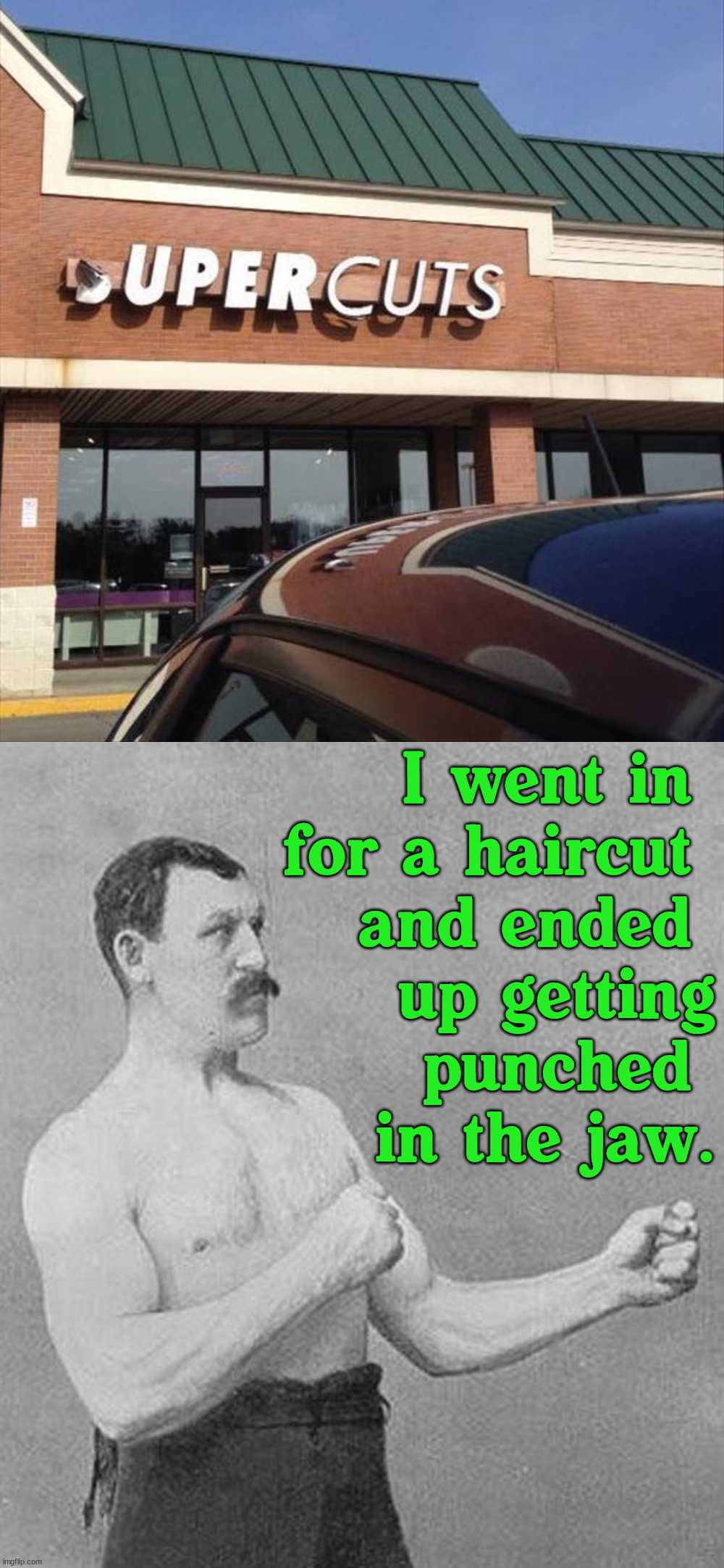 Almost broke my jaw. |  I went in  for a haircut  and ended  up getting punched  in the jaw. | image tagged in old school boxer,haircut,funny signs,broken | made w/ Imgflip meme maker