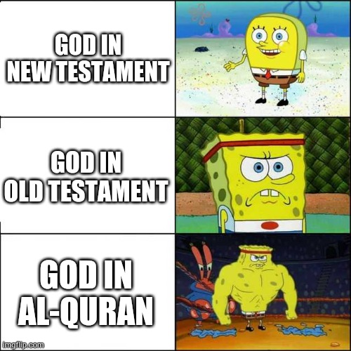Only muslims will know this |  GOD IN NEW TESTAMENT; GOD IN OLD TESTAMENT; GOD IN AL-QURAN | image tagged in spongebob strong | made w/ Imgflip meme maker