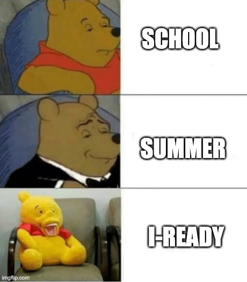 Does anyone have i-Ready in summer? |  SCHOOL; SUMMER; I-READY | image tagged in tuxedo winnie de pooh 3 panel,i-ready,school,summer,tuxedo winnie the pooh,oh wow are you actually reading these tags | made w/ Imgflip meme maker
