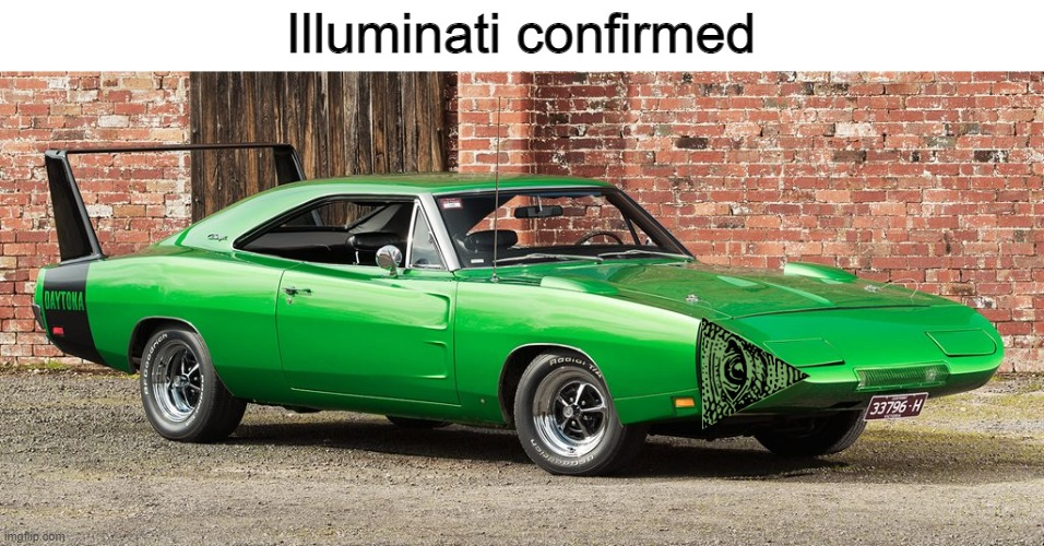 Revival of the Illuminati Confirmed meme? |  Illuminati confirmed | image tagged in dodge,illuminati confirmed,fun,memes,oh wow are you actually reading these tags | made w/ Imgflip meme maker