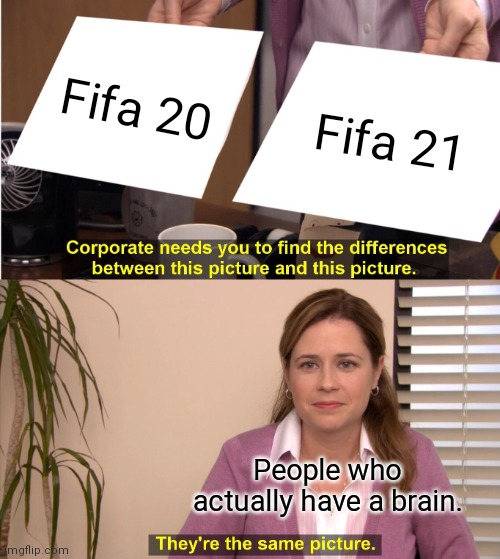 Dat tru do |  Fifa 20; Fifa 21; People who actually have a brain. | image tagged in memes,they're the same picture | made w/ Imgflip meme maker