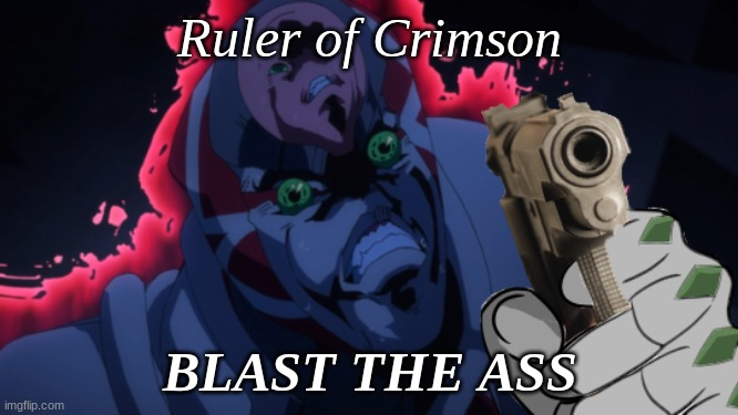 King Crimson |  Ruler of Crimson; BLAST THE ASS | image tagged in king crimson | made w/ Imgflip meme maker