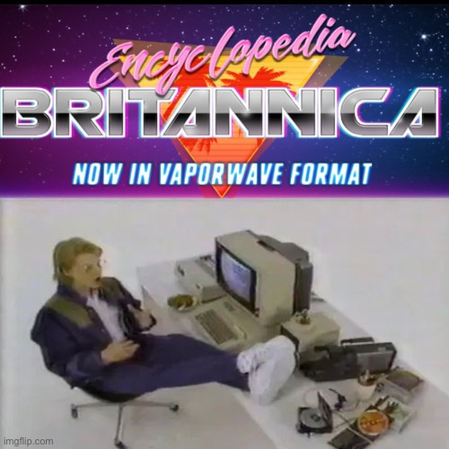 New Rule: If it exists, there is Vaporwave of it... | image tagged in vaporwave,encyclopedia,retro | made w/ Imgflip meme maker