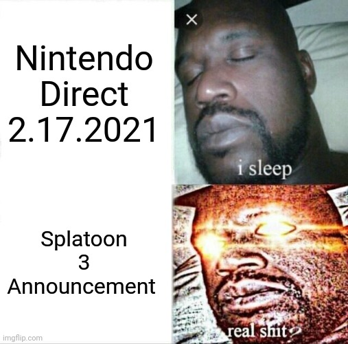 Sleeping Shaq Meme |  Nintendo Direct 2.17.2021; Splatoon 3 Announcement | image tagged in memes,sleeping shaq | made w/ Imgflip meme maker