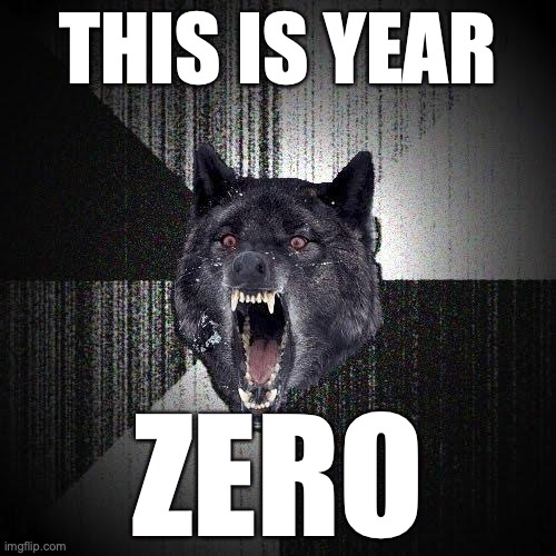This is year... ZERO.