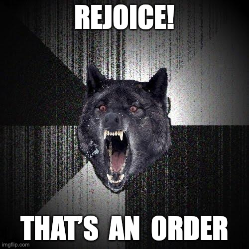 Rejoice! That's an order.
