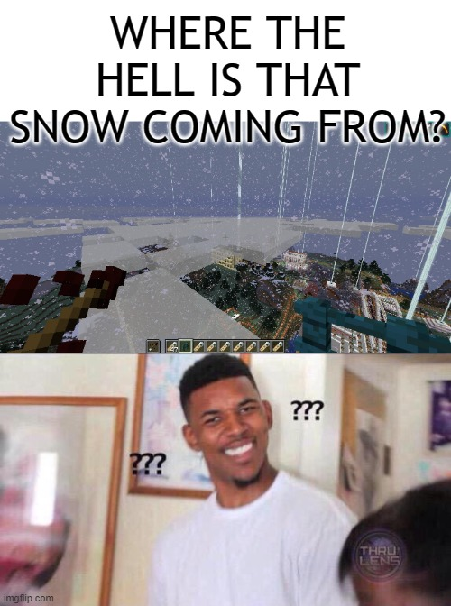 those Minecraft-physics |  WHERE THE HELL IS THAT SNOW COMING FROM? | image tagged in black guy confused,minecraft,sneeuw,fysica | made w/ Imgflip meme maker