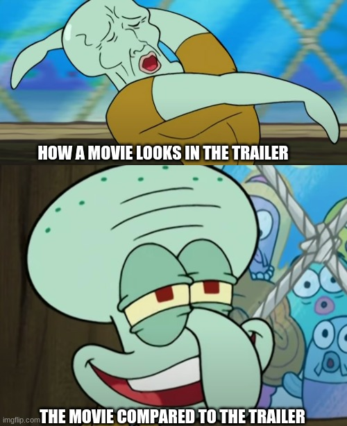 HOW A MOVIE LOOKS IN THE TRAILER; THE MOVIE COMPARED TO THE TRAILER | image tagged in handsome squidward | made w/ Imgflip meme maker