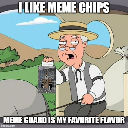 meme chips |  I LIKE MEME CHIPS; MEME GUARD IS MY FAVORITE FLAVOR | image tagged in memes,pepperidge farm remembers | made w/ Imgflip meme maker