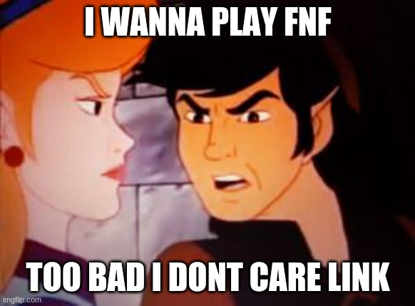 I WANNA PLAY FNF |  I WANNA PLAY FNF; TOO BAD I DONT CARE LINK | image tagged in legend of zelda worst | made w/ Imgflip meme maker