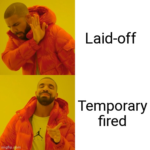 Drake Hotline Bling Meme |  Laid-off; Temporary fired | image tagged in memes,drake hotline bling | made w/ Imgflip meme maker