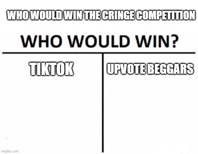 free epic habanero peppers |  WHO WOULD WIN THE CRINGE COMPETITION; TIKTOK; UPVOTE BEGGARS | image tagged in memes,who would win | made w/ Imgflip meme maker