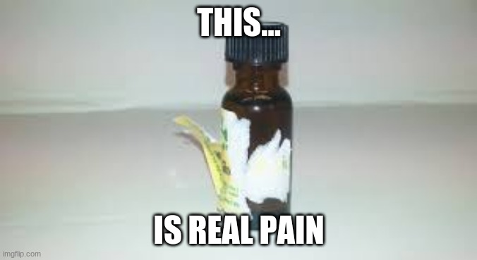 Real Pain |  THIS... IS REAL PAIN | image tagged in sad but true | made w/ Imgflip meme maker