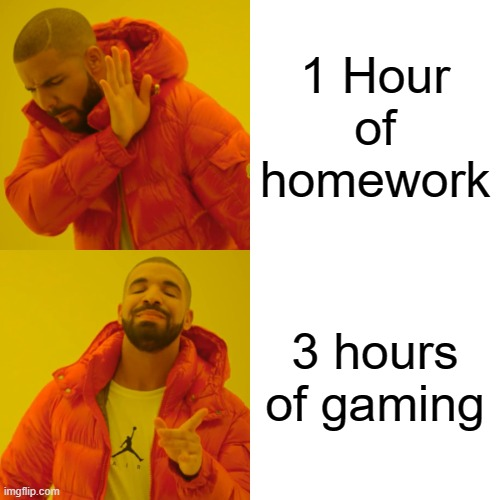 Nope, Yes |  1 Hour of homework; 3 hours of gaming | image tagged in memes,drake hotline bling | made w/ Imgflip meme maker
