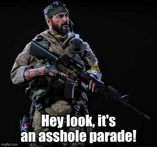 Hey look, It's an asshole parade! | image tagged in hey look it's an asshole parade | made w/ Imgflip meme maker