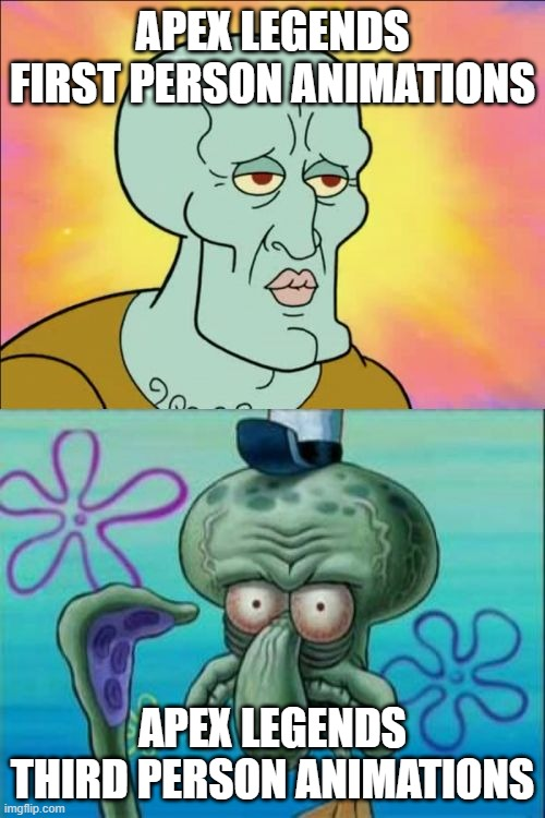 Squidward Meme |  APEX LEGENDS FIRST PERSON ANIMATIONS; APEX LEGENDS THIRD PERSON ANIMATIONS | image tagged in memes,squidward | made w/ Imgflip meme maker