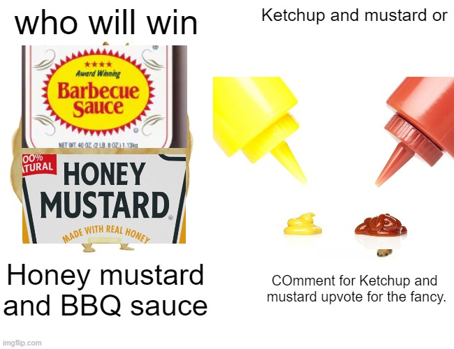 Fight |  who will win; Ketchup and mustard or; Honey mustard and BBQ sauce; COmment for Ketchup and  mustard upvote for the fancy. | image tagged in memes,buff doge vs cheems | made w/ Imgflip meme maker