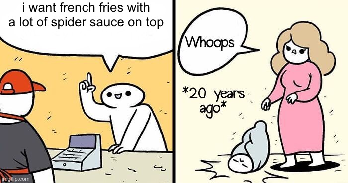 Image Title |  i want french fries with a lot of spider sauce on top | image tagged in image tags | made w/ Imgflip meme maker
