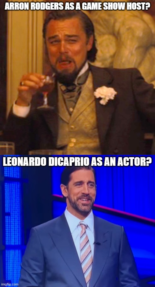 Hike |  ARRON RODGERS AS A GAME SHOW HOST? LEONARDO DICAPRIO AS AN ACTOR? | image tagged in memes,laughing leo,funny,funny memes | made w/ Imgflip meme maker