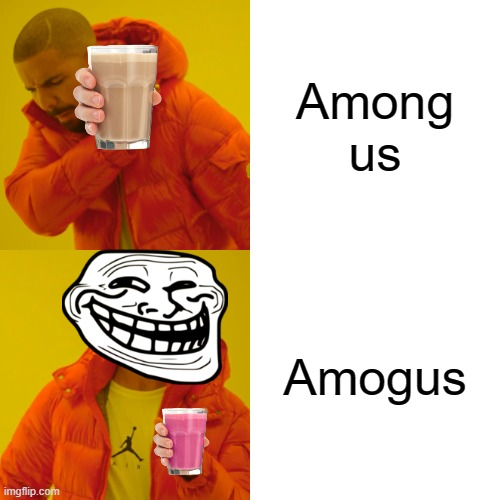 amogus |  Among us; Amogus | image tagged in memes,drake hotline bling | made w/ Imgflip meme maker