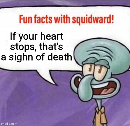 Oof |  If your heart stops, that's a sighn of death | image tagged in death,oof,bamboozled,honk,nop | made w/ Imgflip meme maker