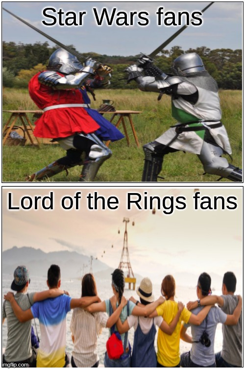Star Wars fans vs. LotR fans |  Star Wars fans; Lord of the Rings fans | image tagged in memes,star wars,lord of the rings,lotr | made w/ Imgflip meme maker