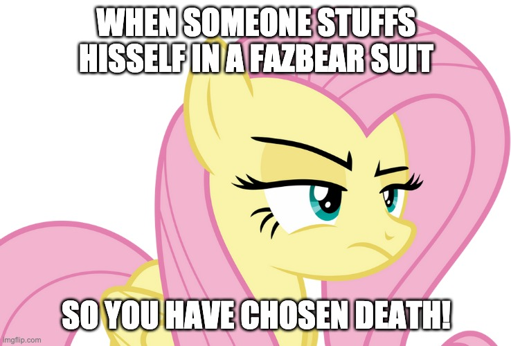 Fluttershy pissed on someone comitting SUICIDE In A fazbear suit-Crossover of Yo Mama |  WHEN SOMEONE STUFFS HISSELF IN A FAZBEAR SUIT; SO YOU HAVE CHOSEN DEATH! | image tagged in yo mama so stupid,yo mama,mlp,mlp meme,fnaf,brody yo mama | made w/ Imgflip meme maker