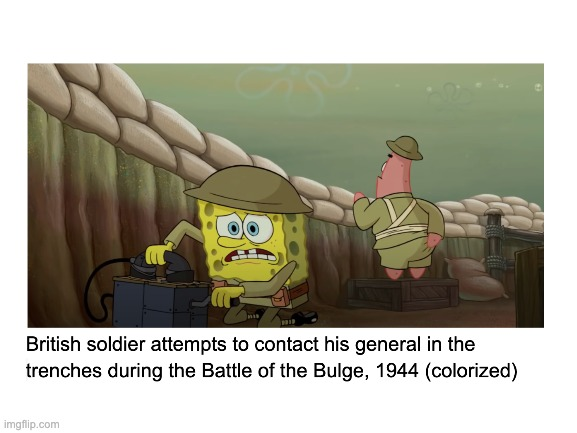 tried making a spongebob still meme | image tagged in spongebob squarepants,ww2,memes | made w/ Imgflip meme maker