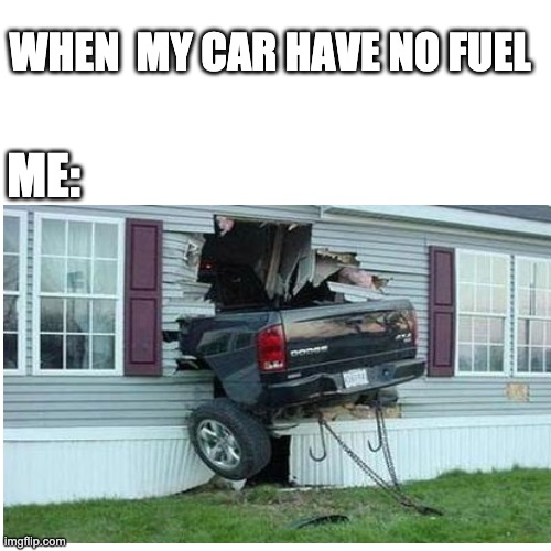 fooel |  WHEN  MY CAR HAVE NO FUEL; ME: | image tagged in i have to wiwi to get fuel | made w/ Imgflip meme maker