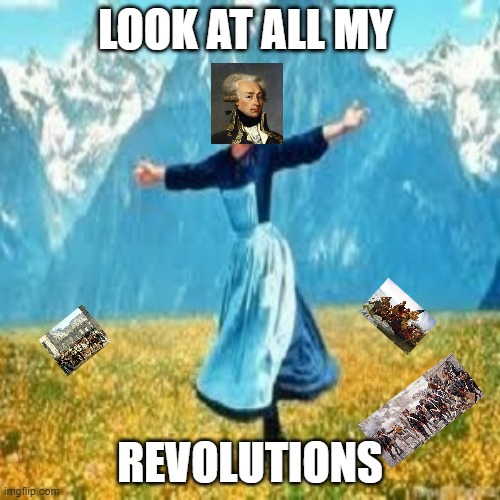 Look at all these |  LOOK AT ALL MY; REVOLUTIONS | image tagged in look at all these | made w/ Imgflip meme maker