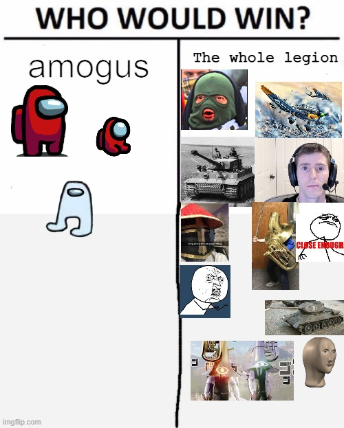 Who Would Win? Meme |  The whole legion; amogus | image tagged in memes,who would win | made w/ Imgflip meme maker