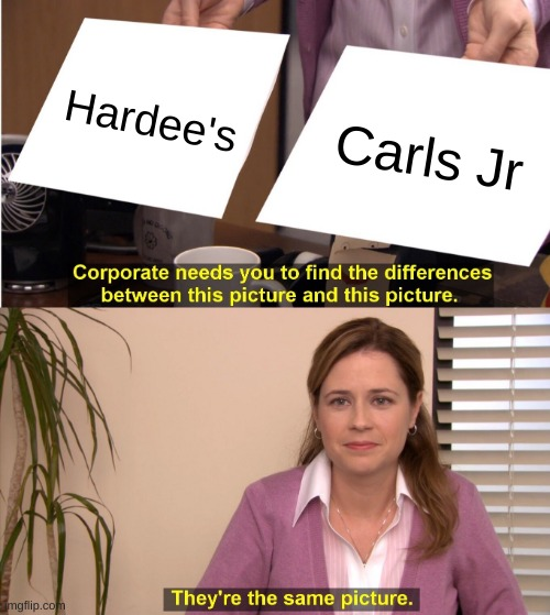They're The Same Picture Meme |  Hardee's; Carls Jr | image tagged in memes,they're the same picture | made w/ Imgflip meme maker