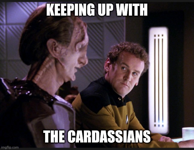 O'Brien is That Guy at the Bar |  KEEPING UP WITH; THE CARDASSIANS | image tagged in star trek the next generation,star trek tng,tng | made w/ Imgflip meme maker
