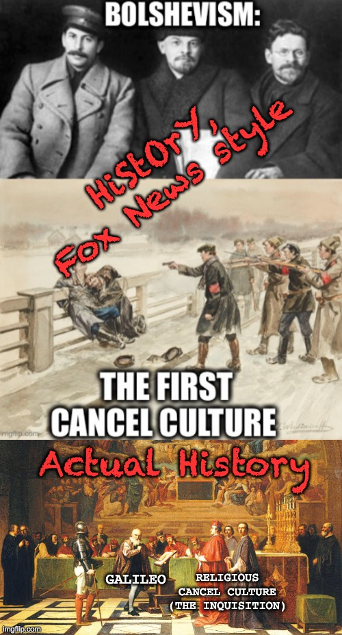 I wish I could have answered in the comments . . . but they were disabled. |  HiStOrY, Fox News style; Actual History; RELIGIOUS CANCEL CULTURE (THE INQUISITION); GALILEO | image tagged in cancel culture,oppression,history,science | made w/ Imgflip meme maker