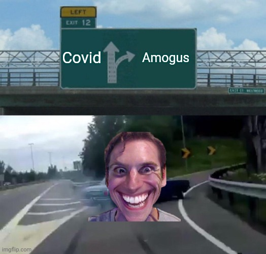 Left Exit 12 Off Ramp Meme |  Covid; Amogus | image tagged in memes,left exit 12 off ramp,coronavirus,covid-19,amogus,when the imposter is sus | made w/ Imgflip meme maker