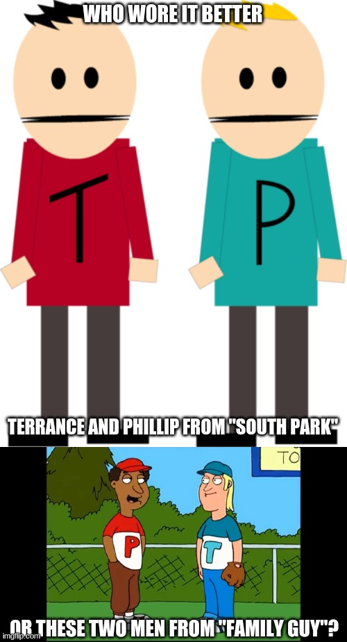 "Who Wore It Better Wednesday #49 - Red and blue shirts (Yes, I know, the letters on the latter's shirts are switched.) |  WHO WORE IT BETTER; TERRANCE AND PHILLIP FROM ""SOUTH PARK""; OR THESE TWO MEN FROM ""FAMILY GUY""? 