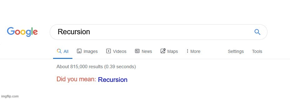 Did you mean? |  Recursion; Recursion | image tagged in did you mean,so true memes,true story,true,so true,funny because it's true | made w/ Imgflip meme maker