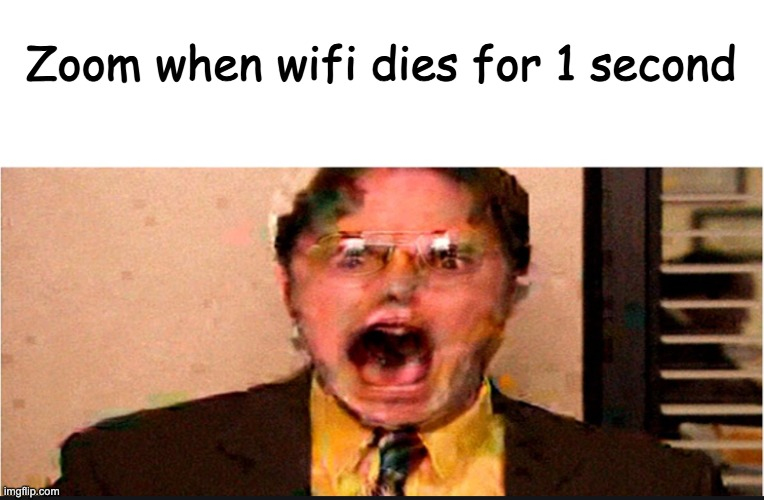 reletable anyone? |  Zoom when wifi dies for 1 second | image tagged in school,online school,wifi,zoom | made w/ Imgflip meme maker
