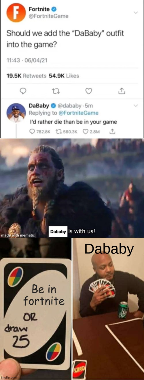 Dababy plays uno |  Dababy; Be in fortnite | image tagged in memes,uno draw 25 cards | made w/ Imgflip meme maker