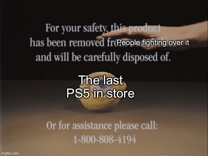 People fighting over it; The last PS5 in store | image tagged in omega mart lemon and hand,playstation,ps5,memes | made w/ Imgflip meme maker