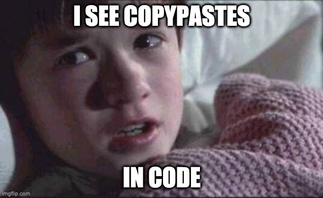 I see copypastes in code