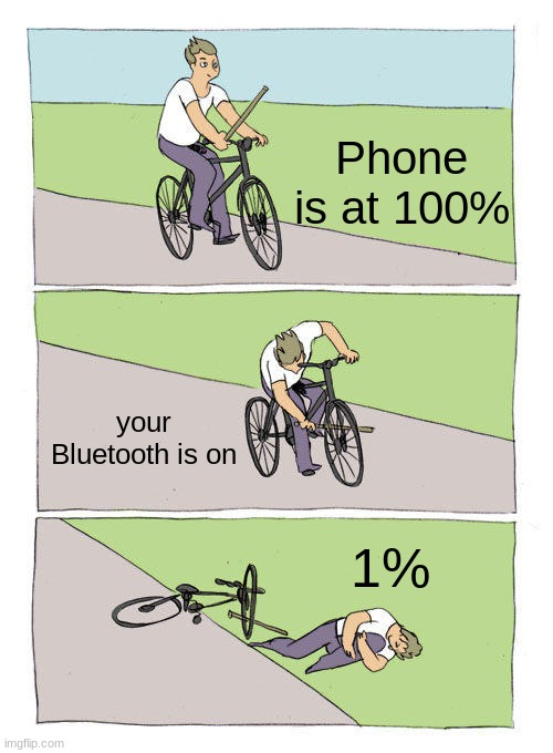 bLuEtOoTh WhY |  Phone is at 100%; your Bluetooth is on; 1% | image tagged in memes,bike fall,lol,bluetooth,xd,iphone | made w/ Imgflip meme maker