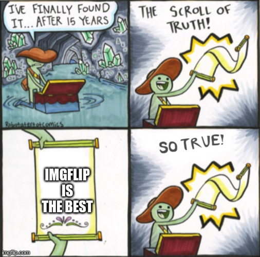 the best |  IMGFLIP IS THE BEST | image tagged in the real scroll of truth | made w/ Imgflip meme maker