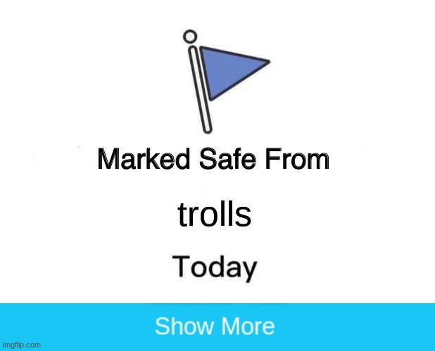 no trolling here! |  trolls | image tagged in if you,are reading,this you,just,got,trolled | made w/ Imgflip meme maker