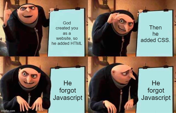 Humans are webpages |  God created you as a website, so he added HTML; Then he added CSS. He forgot Javascript; He forgot Javascript | image tagged in memes,gru's plan,programming,programmers,website,epic | made w/ Imgflip meme maker