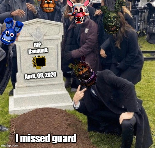 Twisted Freddy, Springtrap, Bonbon, Freddy, Mangle |  RIP Handunit; April, 08, 2020; I missed guard | image tagged in grant gustin over grave | made w/ Imgflip meme maker